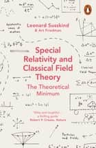 Special Relativity and Classical Field Theory ebook by Leonard Susskind, Art Friedman