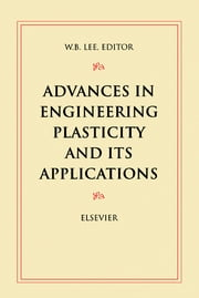 Advances in Engineering Plasticity and its Applications ebook by W.B. Lee