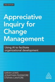 Appreciative Inquiry for Change Management - Using AI to Facilitate Organizational Development ebook by Sarah Lewis,Jonathan Passmore,Stefan Cantore
