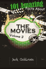 101 Amazing Facts about The Movies - Volume 3 ebook by Jack Goldstein