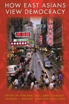 How East Asians View Democracy ebook by Yun-han Chu,Larry Diamond,Andrew J. Nathan,Doh Chull Shin