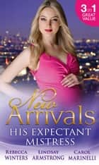 New Arrivals: His Expectant Mistress: Accidentally Pregnant! / One-Night Pregnancy / One Tiny Miracle... (Mills & Boon M&B) 電子書 by Rebecca Winters, Lindsay Armstrong, Carol Marinelli