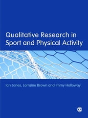 Qualitative Research in Sport and Physical Activity ebook by Ian Jones,Lorraine Brown,Immy Holloway