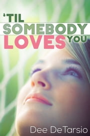 'Til Somebody Loves You, Romantic Comedy Quick-Pick ebook by Dee DeTarsio