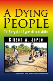A Dying People - The Story of a 13-year old rape victim ebook by Gibson W. Jerue