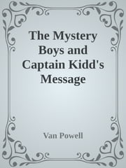 The Mystery Boys and Captain Kidd's Message ebook by Van Powell