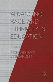 Advancing Race and Ethnicity in Education ebook by Richard Race,Vini Lander