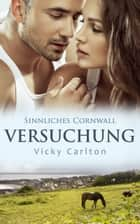 Versuchung. Sinnliches Cornwall ebook by Vicky Carlton