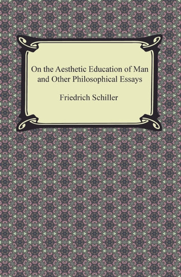"""aesthetic essays of friedrich schiller (essay by friedrich schiller)  """"on the aesthetic education of man""""  the road of  aesthetics must be pursued, because it is through beauty that."""