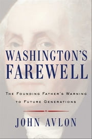 Washington's Farewell - The Founding Father's Warning to Future Generations ebook by John Avlon