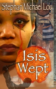 Isis Wept ebook by Stephan Michael Loy