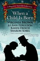 When a Child Is Born ebook by Virginia Brown, Jo Ann Ferguson, Karen Frisch,...