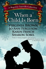 When a Child Is Born ebook by Virginia Brown,Jo Ann Ferguson,Karen Frisch,Sharon Sobel