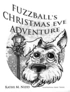 Fuzzball's Christmas Eve Adventure ebook by Kathi M. Nidd