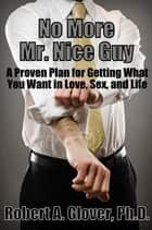 No More Mr. Nice Guy ebook by Robert A. Glover, Ph.D.