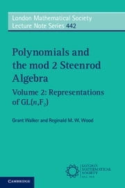 Polynomials and the mod 2 Steenrod Algebra: Volume 2, Representations of GL (n,F2) ebook by Grant Walker, Reginald M. W. Wood