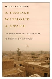 A People Without a State - The Kurds from the Rise of Islam to the Dawn of Nationalism ebook by Michael Eppel