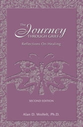 The Journey Through Grief - Reflections on Healing ebook by Alan D. Wolfelt, PhD
