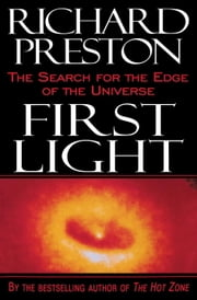 First Light - The Search for the Edge of the Universe ebook by Richard Preston