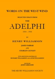 Words on the West Wind: Selected Essays from The Adelphi, 1924-1950 ebook by Henry Williamson