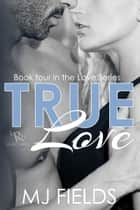 True Love ebook by MJ Fields