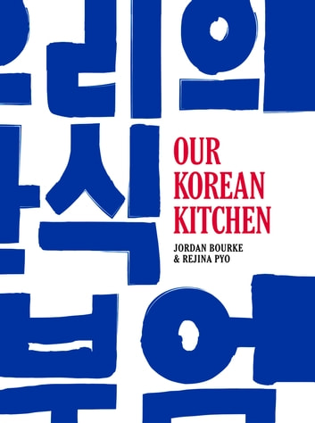 Our Korean Kitchen ebook by Jordan Bourke,Rejina Pyo