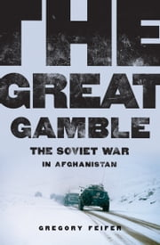 The Great Gamble - The Soviet War in Afghanistan ebook by Gregory Feifer