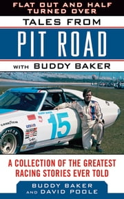 Flat Out and Half Turned Over - Tales from Pit Road with Buddy Baker ebook by Buddy Baker,David Poole