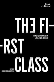 The First Class - Transits of Brazilian Literature Abroad ebook by Saavedra,Carola; Perrone,Charles A.; Finazzi-Agrò,Ettore; Garramuño,John; Passos,José Miguel; Schwarcz,Lilia Moritz; Pardo,M. Carmen Villarino; Librandi-Rocha,Marília; Riaudel,Michel; Schulze,Peter W.; Vecchi,Roberto; Santos,Vivaldo Andrade,Norman,John,Florencia; Sorá,Gustavo;  Rocha,João Cezar de Castro; Salles,João Moreira; Gledson,José Luiz;,Wisnik