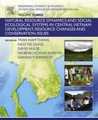 Redefining Diversity and Dynamics of Natural Resources Management in Asia, Volume 3 - Natural Resource Dynamics and Social Ecological Systems in Central Vietnam: Development, Resource Changes and Conservation Issues ebook by Ganesh Shivakoti, Tran Nam Thang, Ngo Tri Dung,...