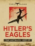 Hitler's Eagles - The Luftwaffe 1933–45 ebook by Chris McNab