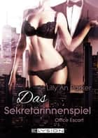 Office Escort - Das Sekretärinnenspiel ebook by Lilly An Parker