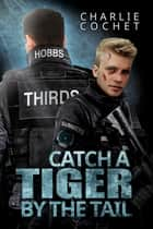 Catch a Tiger by the Tail ebook by Charlie Cochet