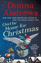Owl Be Home for Christmas - A Meg Langslow Mystery ebook by