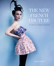 The New French Couture - Icons of Paris Fashion ebook by Elyssa Dimant
