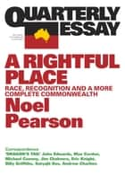 Quarterly Essay 55 A Rightful Place - Race, recognition and a more complete commonwealth ebook by Noel Pearson
