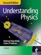 Understanding Physics ebook by Michael Mansfield,Colm O'Sullivan
