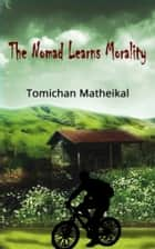 The Nomad Learns Morality ebook by Tomichan Matheikal