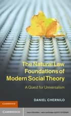 The Natural Law Foundations of Modern Social Theory - A Quest for Universalism ebook by Daniel Chernilo