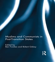 Muslims and Communists in Post-Transition States ebook by Ben Fowkes,Bulent Gokay