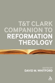 T&T Clark Companion to Reformation Theology ebook by Dr David M Whitford,Dr David M Whitford