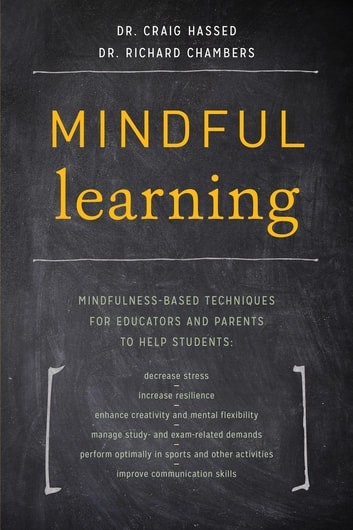 Mindful Learning - Mindfulness-Based Techniques for Educators and Parents to Help Students ebook by Craig Hassed,Richard Chambers