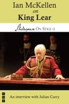 Ian McKellen on King Lear (Shakespeare On Stage) ebook by Julian Curry, Ian McKellen