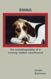 The Autobiography of a Treeing Walker Coonhound - Emma ebook by Linda Gannon