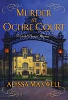 Murder at Ochre Court ebook by Alyssa Maxwell