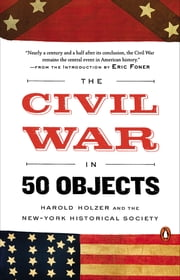 The Civil War in 50 Objects ebook by Harold Holzer,Eric Foner,New-York Historical Society
