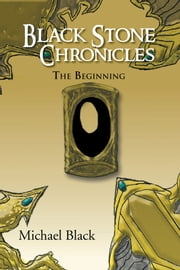 Black Stone Chronicles - The Beginning ebook by Michael Black