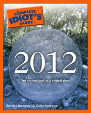 The Complete Idiot's Guide to 2012 ebook by Colin Andrews,Dr. Synthia Andrews ND