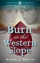 Burn on the Western Slope ebook by Angela Smith