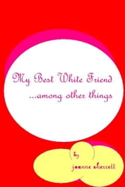 My Best White Friend ebook by Joanne Skerrett